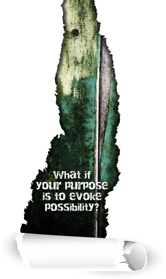 What if your purpose is to evoke possibility?